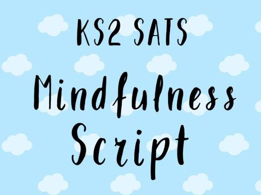 Mindfulness Script - KS2 SATS- Guided Meditation