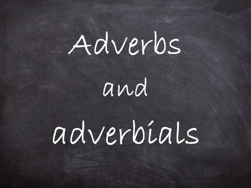 Adverbs and adverbials