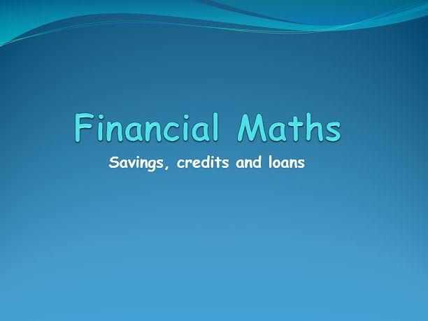 FinancialMaths -  saving, credits and loans