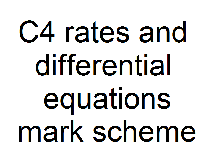 C4 rates and differential equations mark scheme