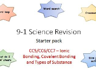 C5,6,7 Ionic Bonding, Covalent Bonding, and Types of Substance Revision starter pack Science 9-1