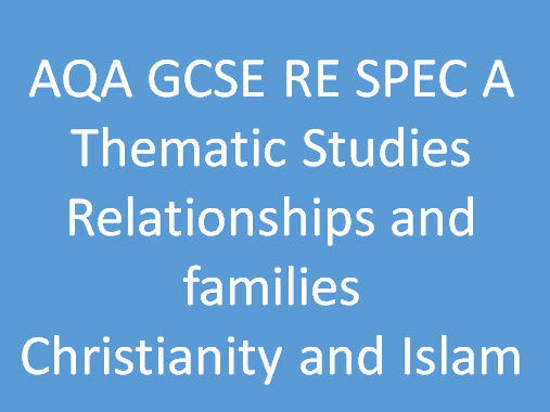 AQA GCSE RE SPEC A Thematic Studies - Relationships and Familes (Christianity and Islam)