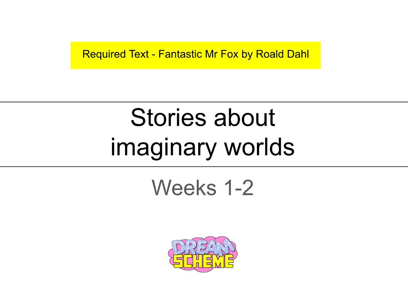 Year 3 - 10 Lessons relating to Imaginary Worlds  (Fantastic Mr Fox)