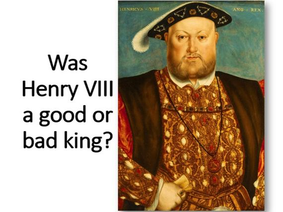 Was Henry VIII a good or bad king?