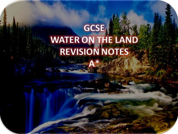 GCSE Geography- Water On The Land- Revision Notes A*
