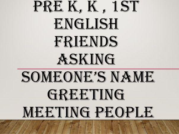 PreK, K , 1st ENGLISH (FRIENDS-Asking someone's name-Greeting- meeting people)