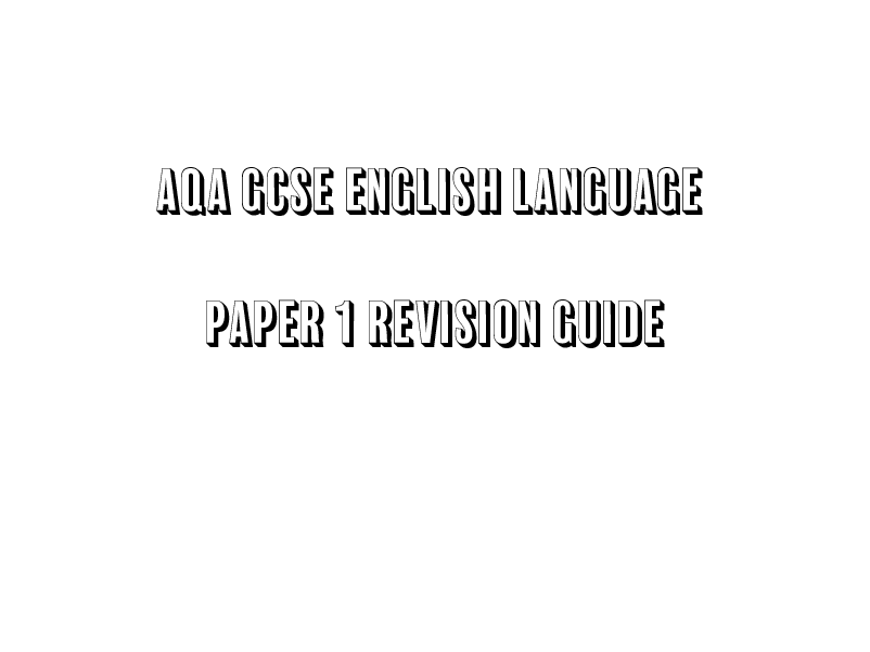 AQA GCSE English Language Paper 1 Revision Guide
