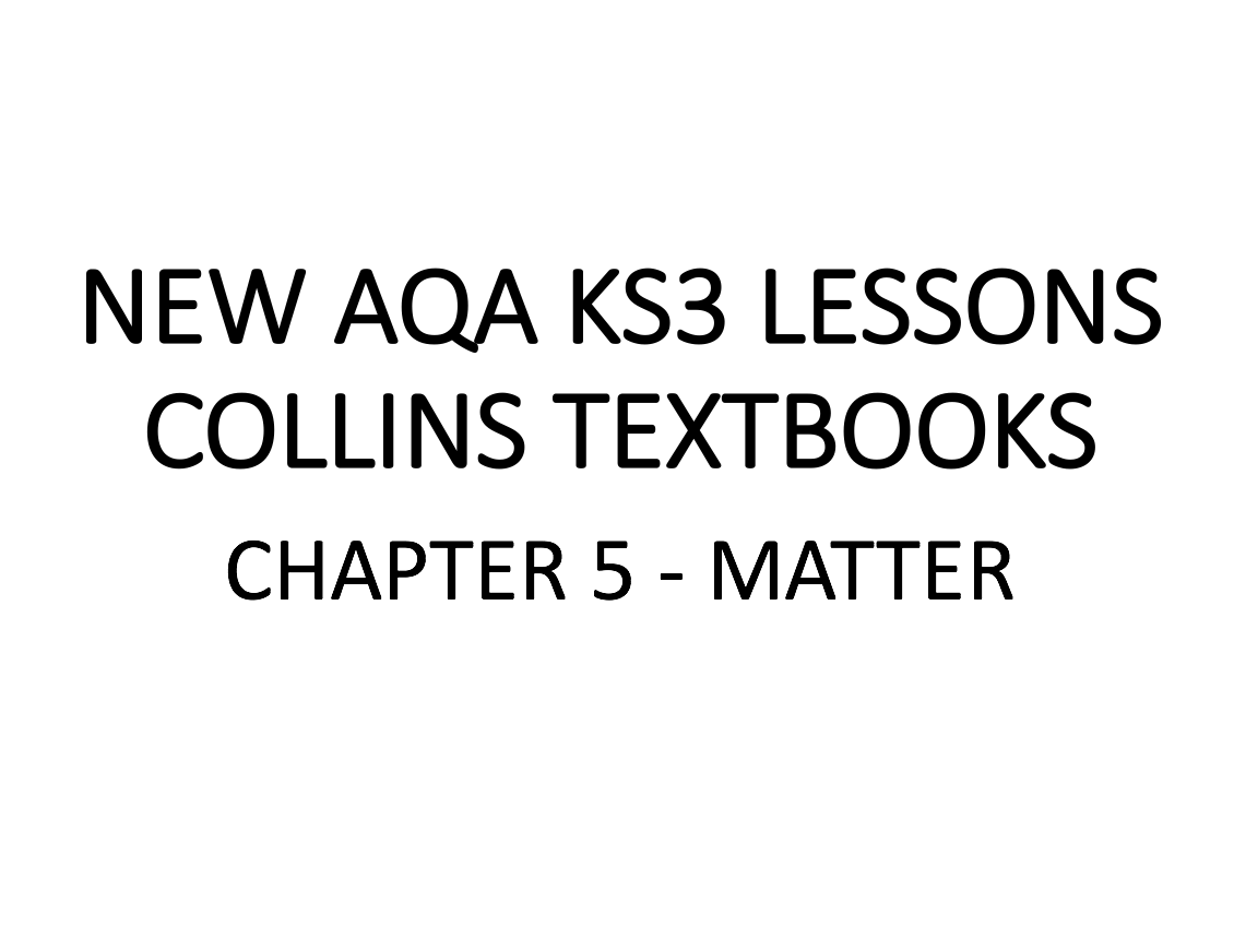 NEW AQA KS3 COLLINS - CHAPTER 5 - MATTER