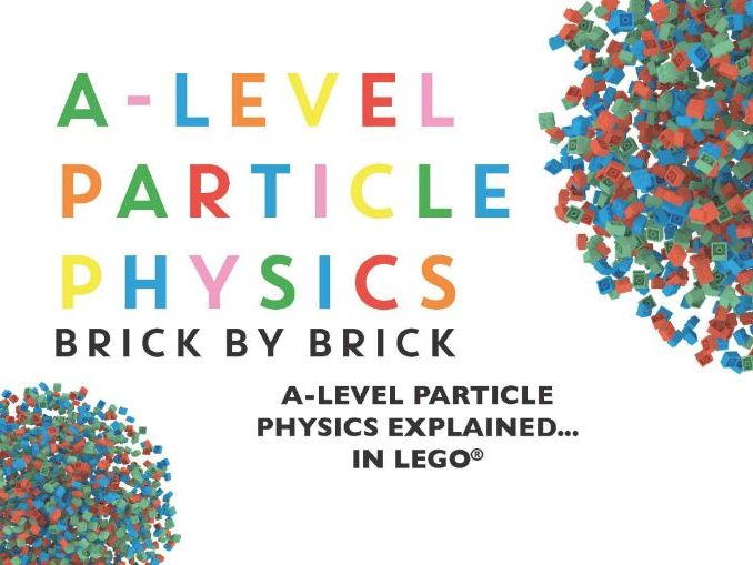 A-Level Particle Physics Brick by Brick: A-Level particle physics explained using LEGO