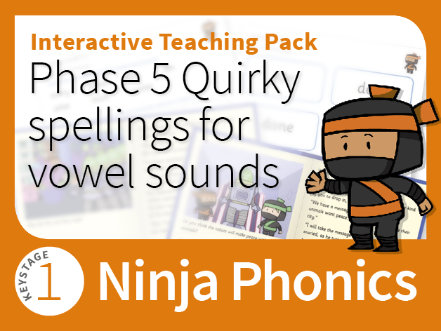 Ninja Phonics 15 - Interactive Teaching Pack - Phase 5 Quirky spellings for vowel sounds