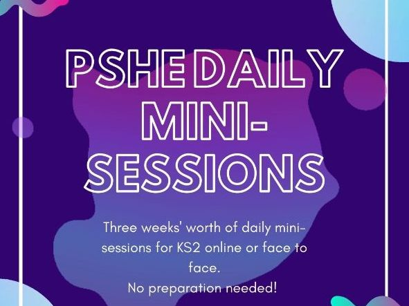 PSHE KS2 daily mini-sessions. Three sets/ weeks online or face to face