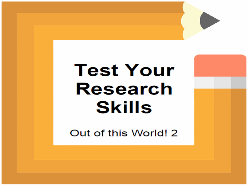 Test Your Research Skills  Out of this World! 2
