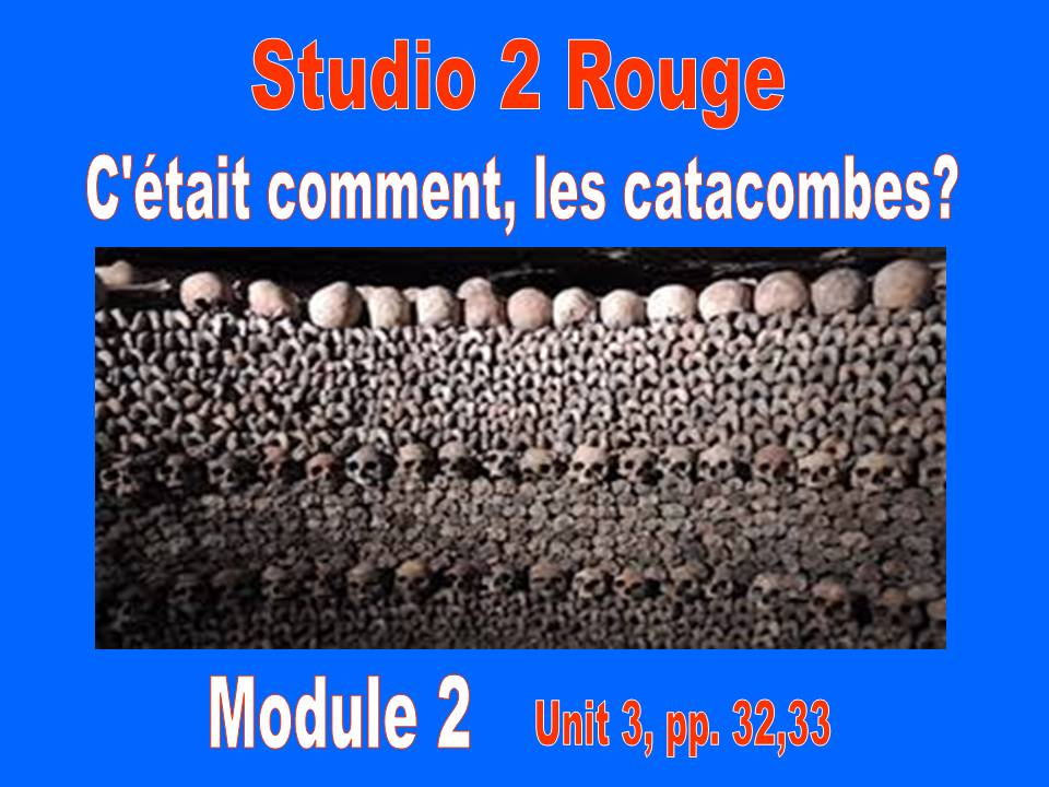 C'était comment, les catacombes? Studio 2, Rouge, Module 2, pp.32, 33