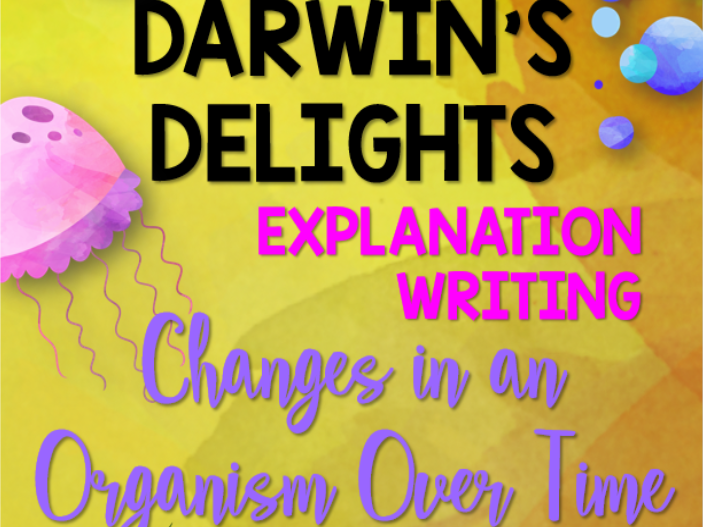 Darwin's Delights Explanation Writing: Changes in an Organism Over Time