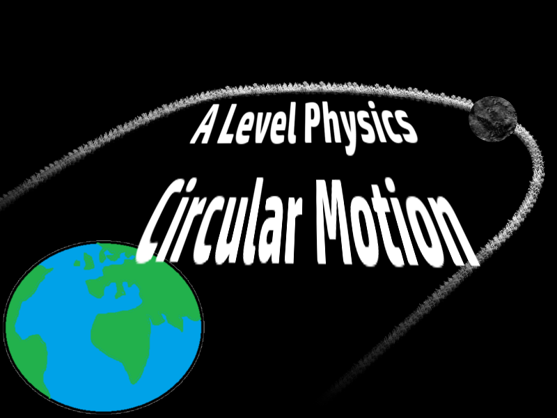 A Level Physics Circular Motion 1 : Uniform Circular Motion