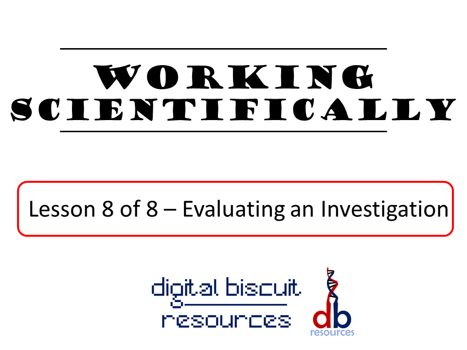 Key Stage 3 - Working Scientifically - Lesson 8 - Evaluating an Investigation