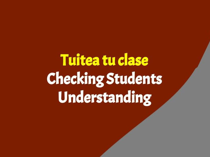 Fun - Tuitea tu clase - Checking Students Understanding