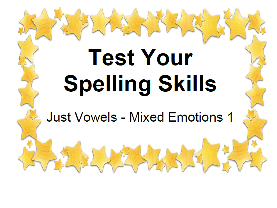 Test Your Spelling Skills Just Vowels - Mixed Emotions 1
