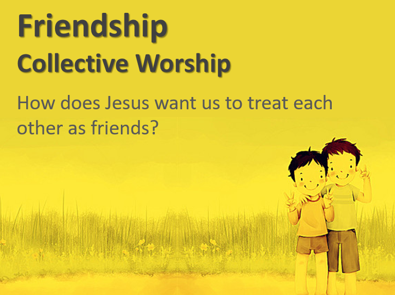 Collective Worship on Friendship