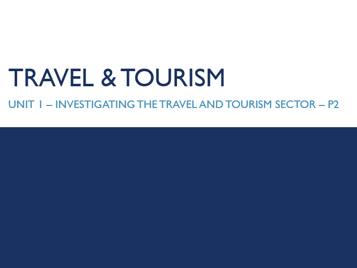 Unit 1 - Investigating the Travel and Tourism Sector P4