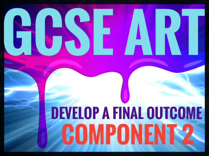 GCSE REVISION. Art. Develop final outcome GCSE Component 2