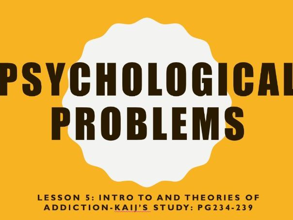 AQA GCSE Psychology (New Syllabus) Lesson 5 of 6-Psychological Problems-Addiction Intro and theories