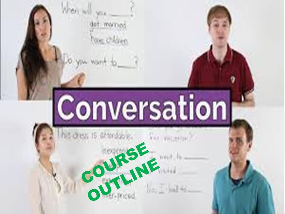ENGLISH CONVERSATION: COURSE OUTLINE