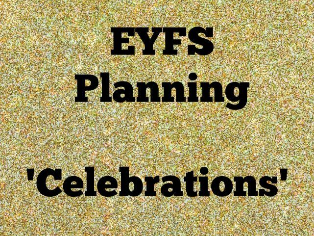 Celebrations - continuous provision and topic planning