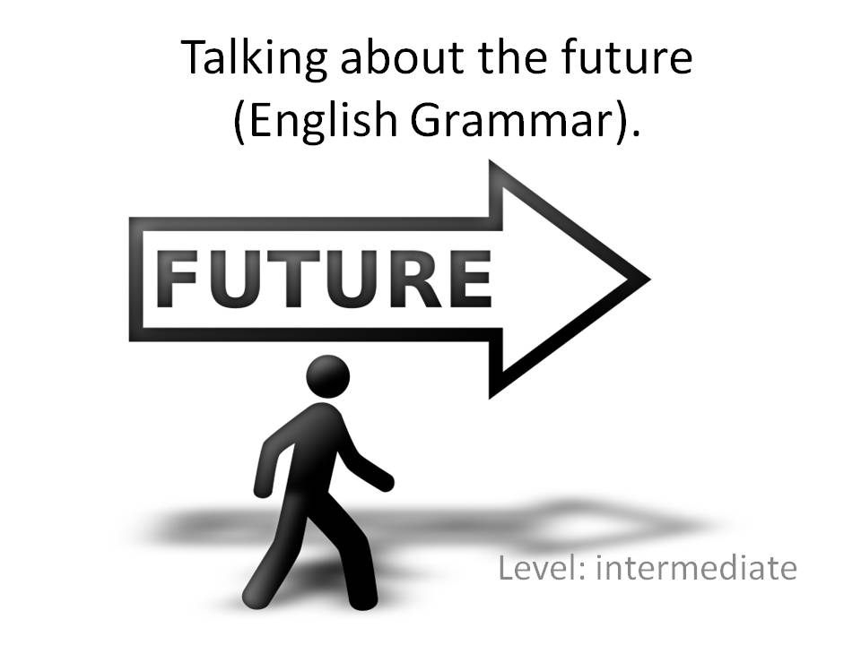 Talking about the future (English Grammar). Level: intermediate
