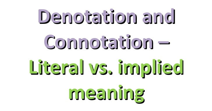 Denotation and Connotation. Investigating literal and implied meaning.