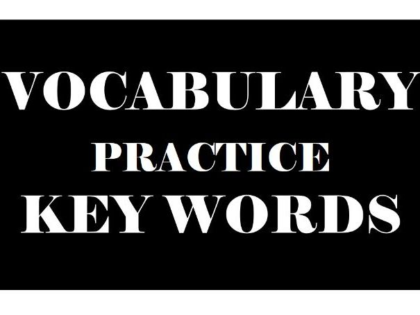 VOCABULARY PRACTICE KEY WORDS 1