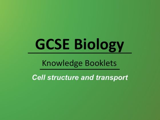 Cell Structure and Transport Knowledge Booklet