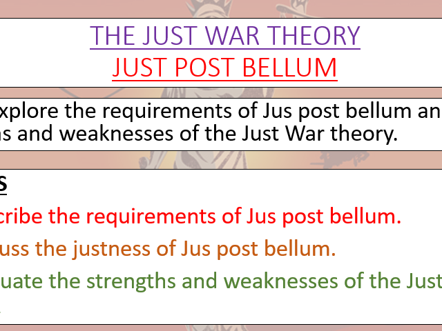 JUST WAR STRENGTHS AND WEAKNESSES AND JUS POST BELLUM - A LEVEL