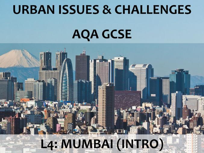 AQA GCSE (2016) - Urban Issues & Challenges - L4 Mumbai (intro)