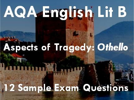 AQA English Lit B AS Level Aspects of Tragedy : Othello 12 Exam Questions for Revision