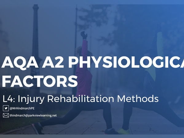 NEW AQA A2 Physiological Factors - Lesson 4: Injury Rehabilitation Methods