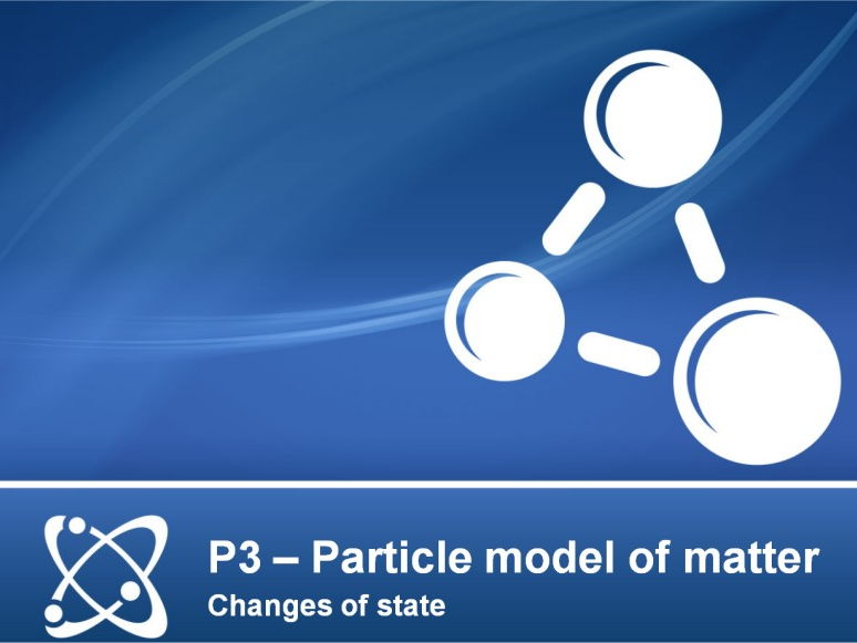 AQA GCSE Physics P3 (Particle model of matter) - Lesson 1 - Changes of state