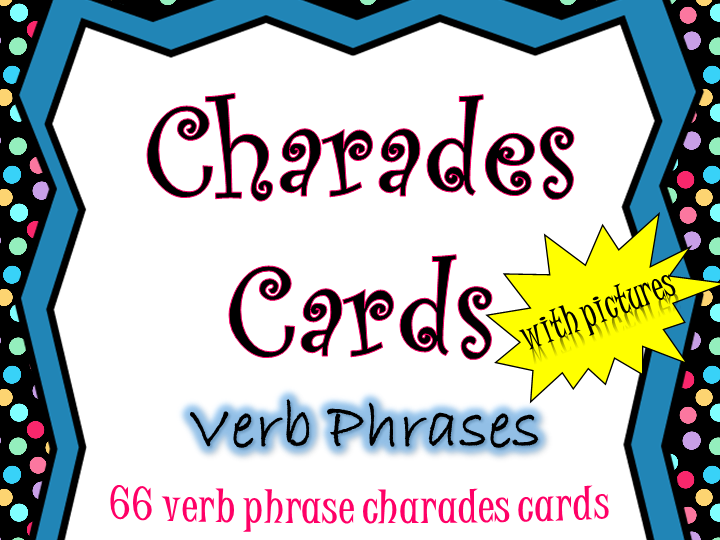 Charades Cards WITH PICTURES - Verb Phrases - Fun for All Ages and Reading Abilities!