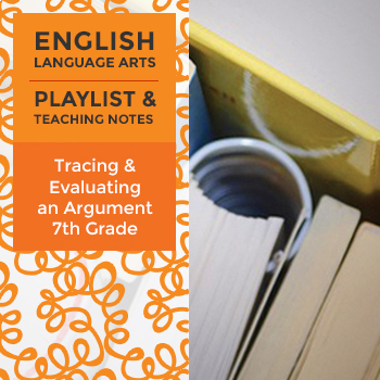 Tracing and Evaluating an Argument - Seventh Grade - Playlist and Teaching Notes
