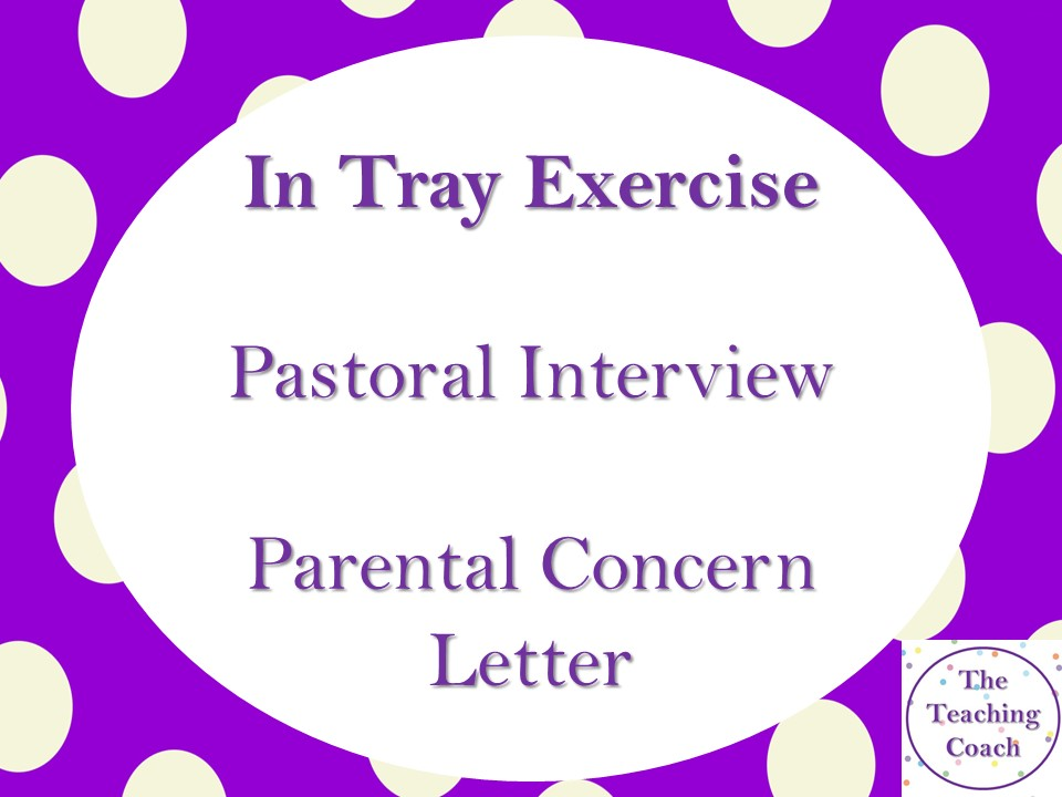 In Tray Exercise - Head of Year Pastoral Interview - Parental Concern Complaint Letter