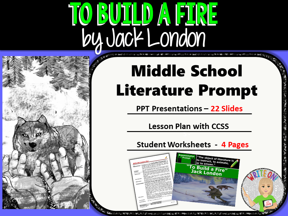 To Build a Fire by Jack London - Text Dependent Analysis Argumentative Writing