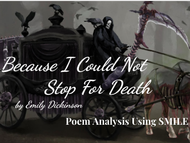 Because I Could Not Stop For Death - by Emily Dickinson (SMILE Analysis points)