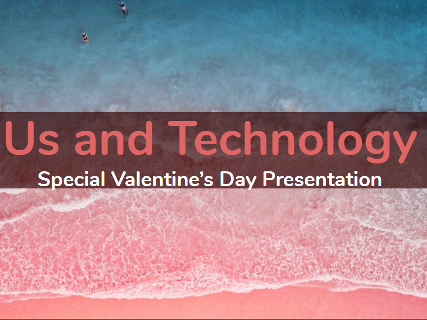 Us and Technology: Special Valentine's Day Presentation