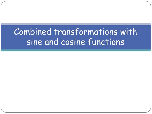 Combined transformations with sine and cosine functions