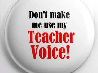 Teacher Badge - Don't Make Me Use My Teacher Voice