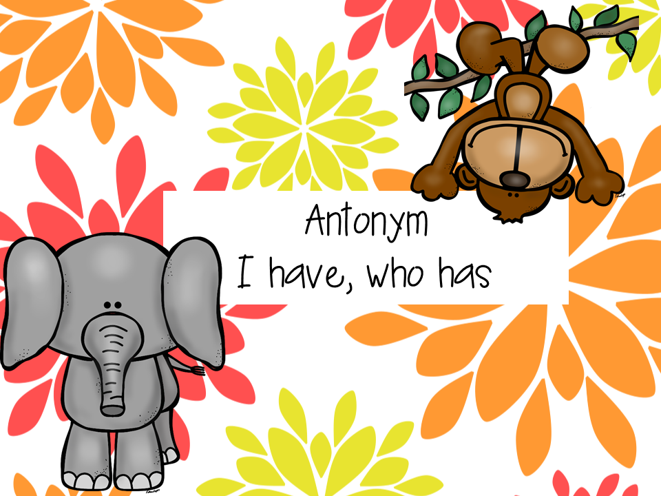 I have, Who has?- Antonyms