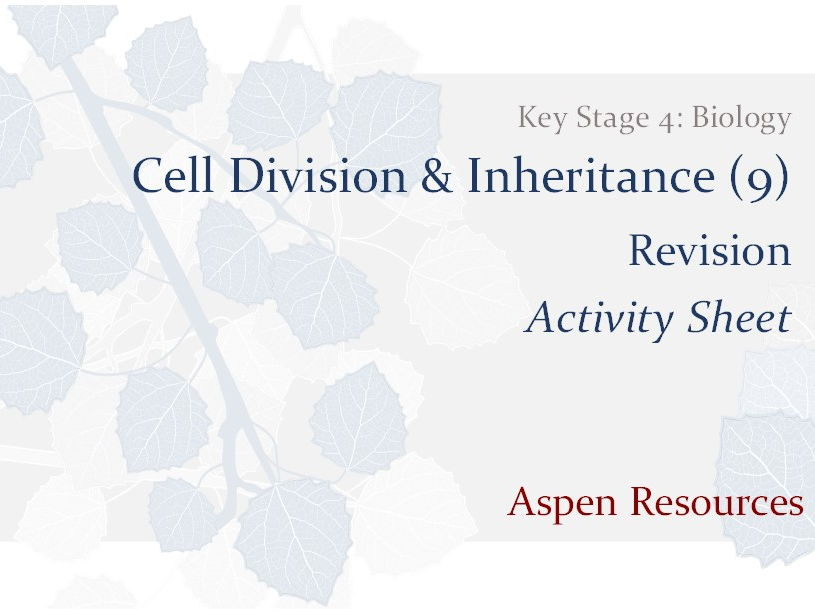 Revision  ¦  Key Stage 4  ¦  Biology  ¦  Cell Division & Inheritance (9)  ¦  Activity Sheet