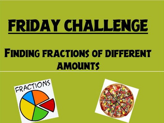 FRIDAY CHALLENGE - Fractions of Amounts (Word Problems) with Intro PPT.