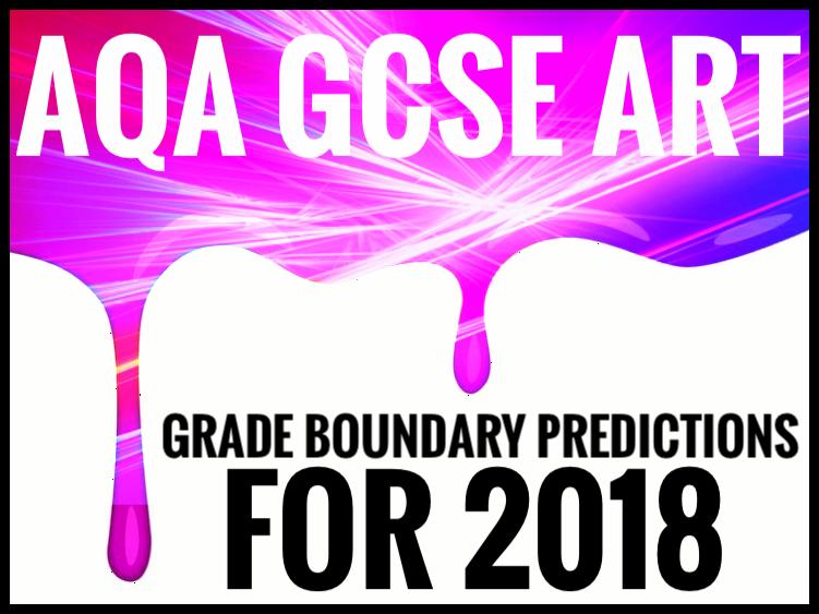GCSE ART. AQA GCSE ART Grade Boundary Predictions 2018