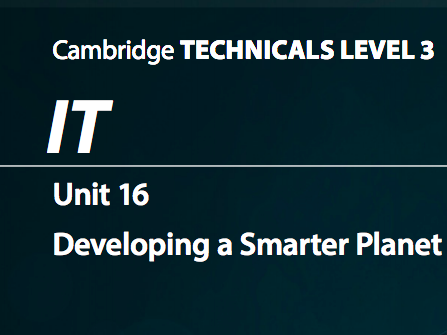 Cambridge Technicals IT Level 3 Unit 16: Developing a Smarter Planet 2016